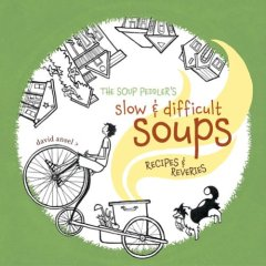 The Soup Peddlers Slow and Difficult Soups by David Ansel