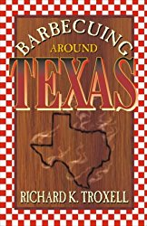 Barbecuing Around Texas by Richard K. Troxell