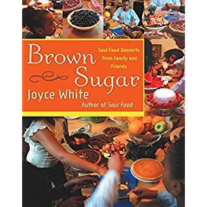 Brown Sugar: Soul Food Desserts from Family and Friends by Joyce White