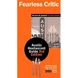 The Fearless Critic Austin Restaurant Guide 3rd Edition